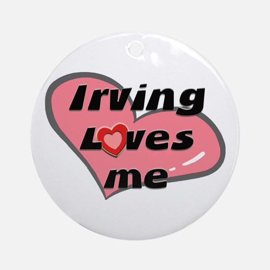 irving loves me  Ornament (Round)
