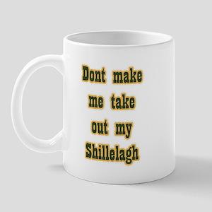 Dont Make me Take Out My Shil Mug