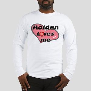 holden loves me Long Sleeve T-Shirt