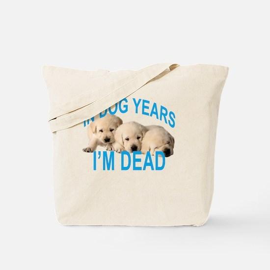 Cute Dog years im dead Tote Bag
