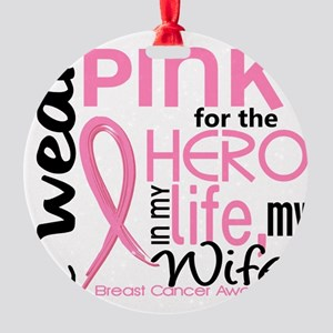 - Hero in Life Wife Breast Cancer Round Ornament