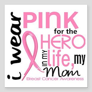 "- Hero in My Life 2 Mom  Square Car Magnet 3"" x 3"""