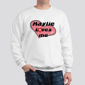 haylie loves me Sweatshirt