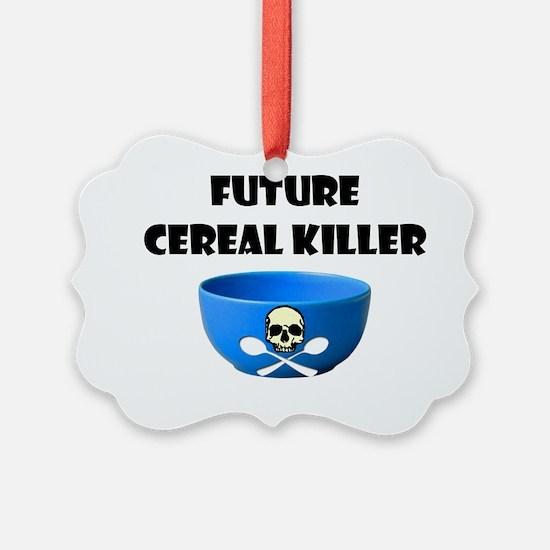 Future Cereal Killer Ornament