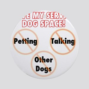 Give my service dog space Round Ornament