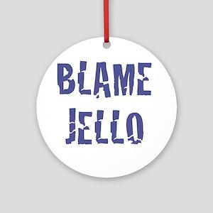 Blame Jello Round Ornament