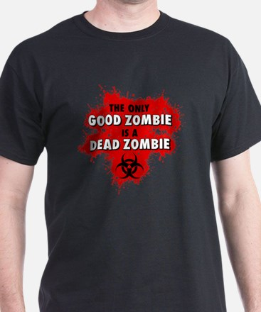 The Only Good Zombie is a Dead Zombie T-Shirt