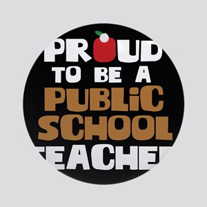 Proud To Be A Public School Teacher Round Ornament