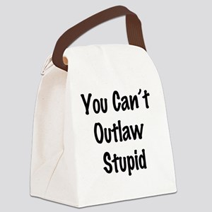You cant outlaw stupid Canvas Lunch Bag