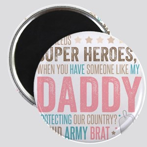 Who needs Super Heroes? - Proud Army Brat Magnet