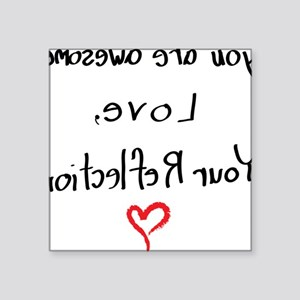 "Your reflection loves you ( Square Sticker 3"" x 3"""