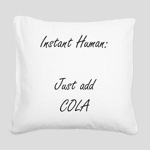 instant human cola Square Canvas Pillow