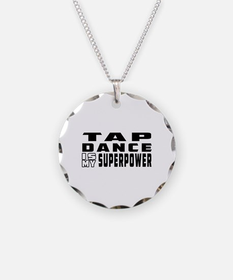 Tap Dance is my superpower Necklace
