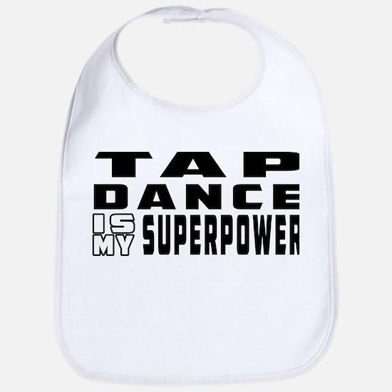 Tap Dance is my superpower Bib
