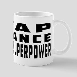 Tap Dance is my superpower Mug