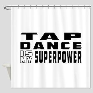 Tap Dance is my superpower Shower Curtain
