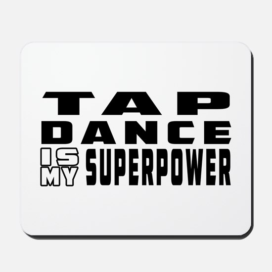 Tap Dance is my superpower Mousepad