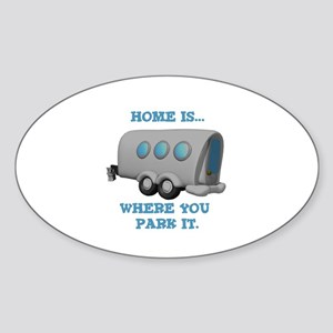 Home is Where You Park it (Trailer) Oval Sticker