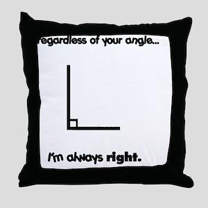 Im always right Throw Pillow