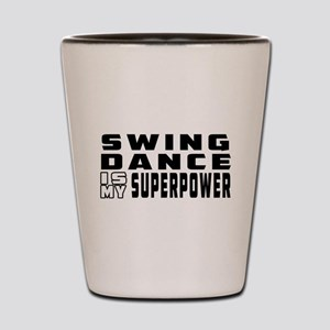 Swing Dance is my superpower Shot Glass