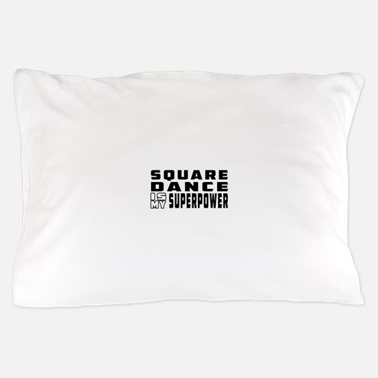 Square Dance is my superpower Pillow Case