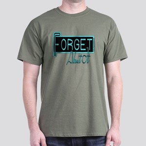 Forget About It Dark T-Shirt