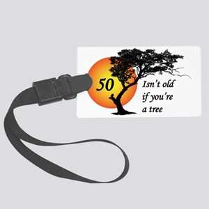 50 isn't old if you're a tree Large Luggage Tag