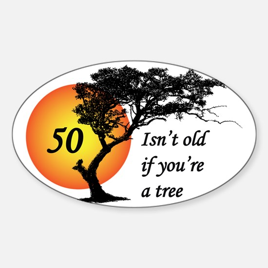50 isn't old if you're a tree Sticker (Oval)