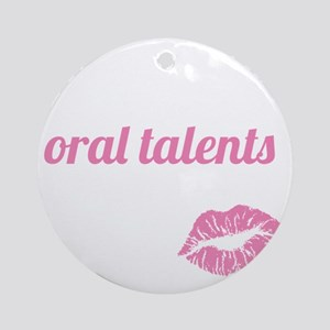 oral talents Round Ornament