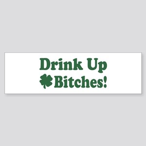 Drink Up Bitches Bumper Sticker