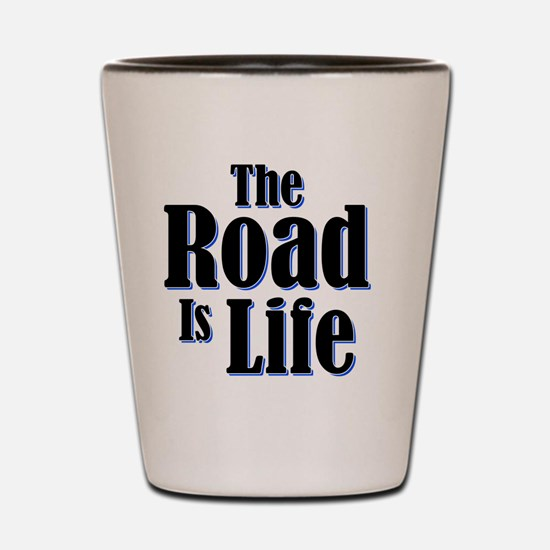 The Road is Life Shot Glass