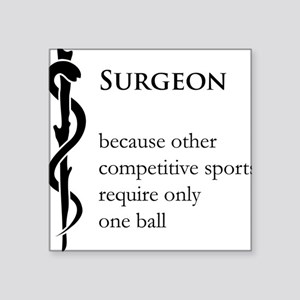 "Surgeon Because... Square Sticker 3"" x 3"""
