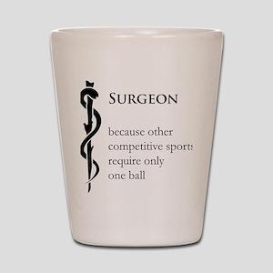 Surgeon Because... Shot Glass