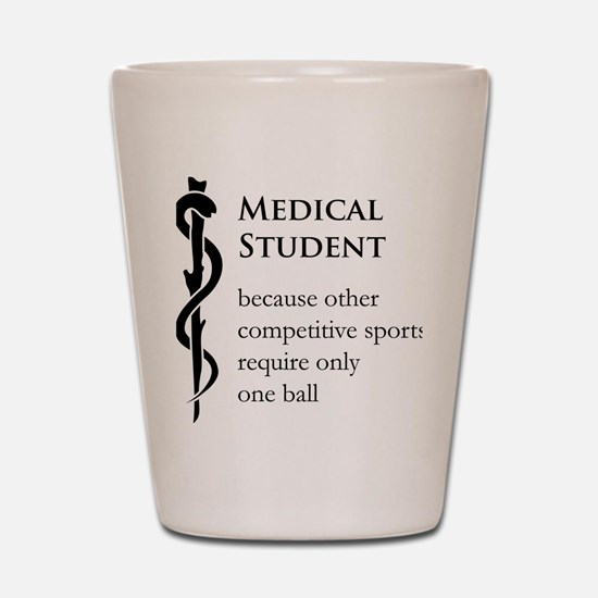 Medical Student Because... Shot Glass