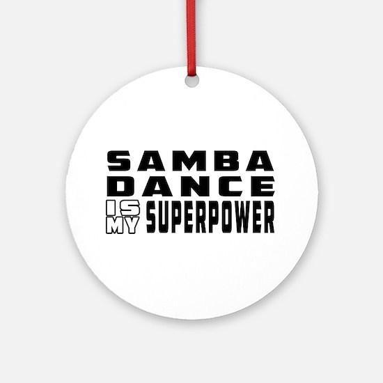 Samba Dance is my superpower Ornament (Round)