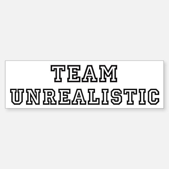 Team UNREALISTIC Bumper Bumper Bumper Sticker