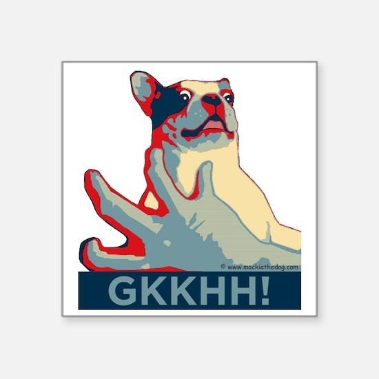"""Mackie GKKHH! Shirt (rwb de Square Sticker 3"""" x 3"""""""