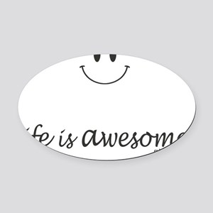 life is awesome Oval Car Magnet