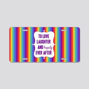 To love laughter and happil Aluminum License Plate