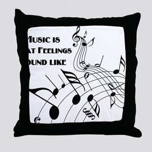 Music Is What Feelings Throw Pillow