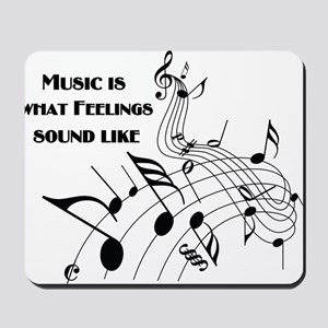 Music Is What Feelings Mousepad