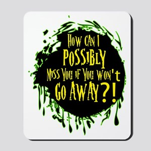 HOW CAN iI POSSIBLY MISS YOU Mousepad