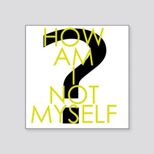 "How am I not an inverted Hu Square Sticker 3"" x 3"""