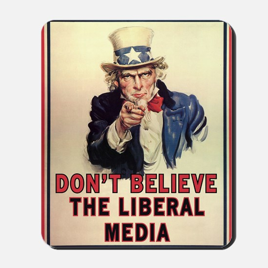 Dont Believe The Liberal Media Mousepad