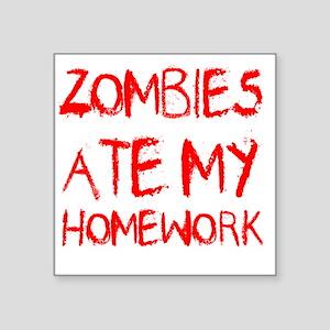 "Zombies Ate My Homework Square Sticker 3"" x 3"""