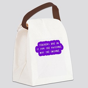 Teachers are it for the income, n Canvas Lunch Bag
