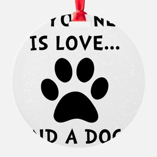 Need Love Dog Ornament