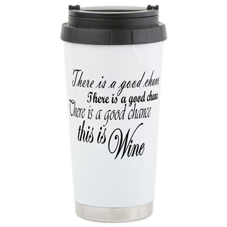Good Chance is Wine Travel Mug