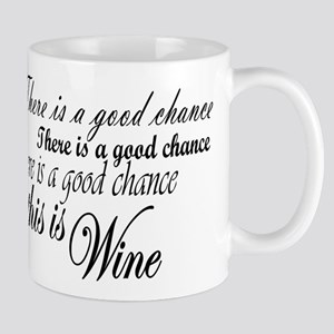 Good Chance is Wine Mugs