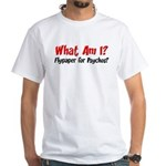 What Am I - Flypaper For Psychos T-Shirt